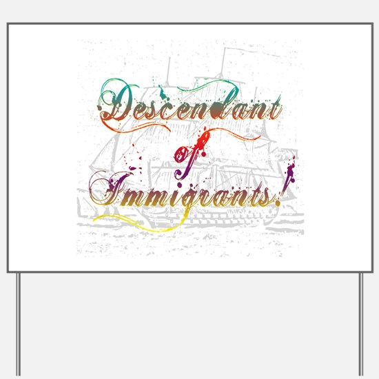 Descendant of Immigrants Yard Sign