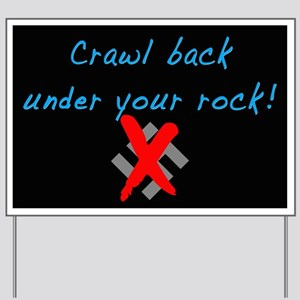 Crawl back under your rock! Yard Sign