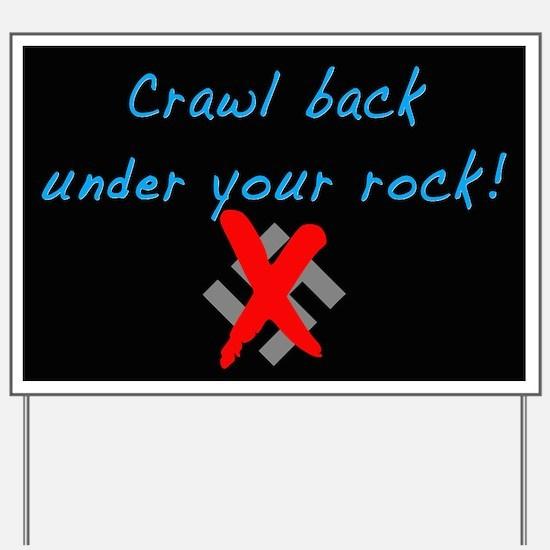Crawl back under your rock! Yard Sign