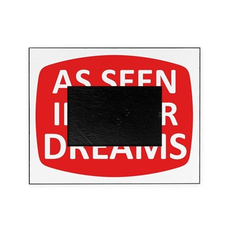 AS SEEN IN YOUR DREAMS Picture Frame