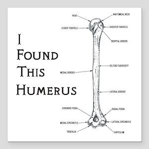 "I found this humerus Square Car Magnet 3"" x 3"""