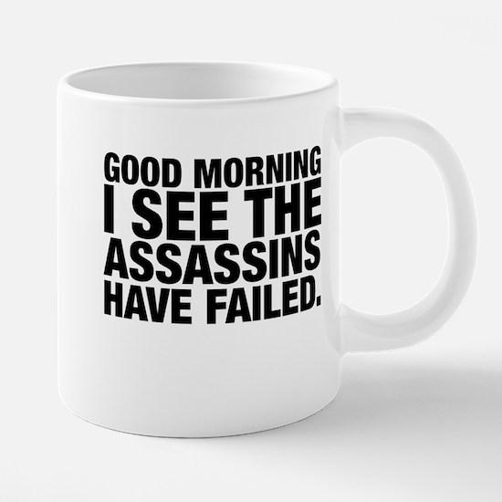 Good Morning I See The Assassins Have Failed Mugs