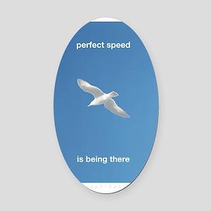 perfectSpeedIsBeingThere_2000x2000 Oval Car Magnet