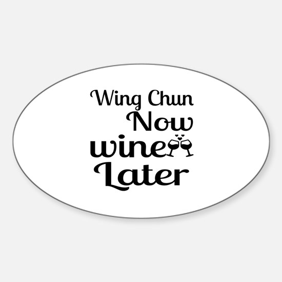 Wing Chun Now Wine Later Sticker (Oval)
