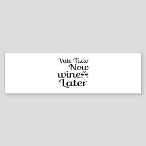 Vale Tudo Now Wine Later Sticker (Bumper)