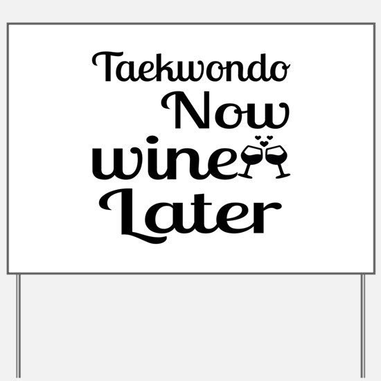Taekwondo Now Wine Later Yard Sign
