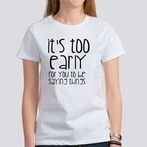 It's too Early T-Shirt