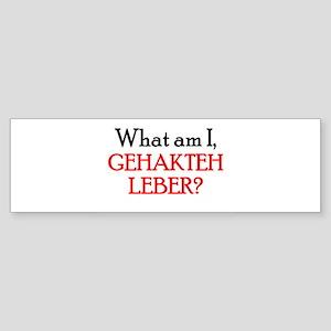 WHAT AM I GEHAKTEH LEBER CHOP Bumper Sticker