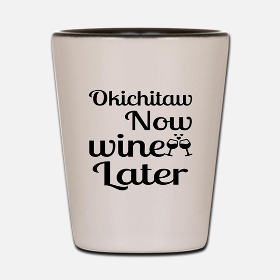 Okichitaw Now Wine Later Shot Glass