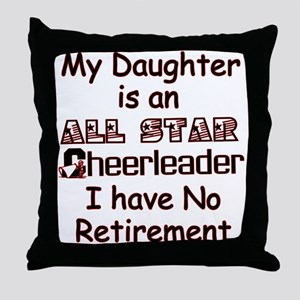 My Daugher Cheers I have No Retirement Throw Pillo