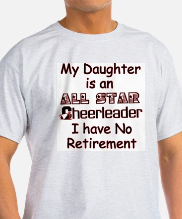 My Daugher Cheers I have No Retirement T-Shirt