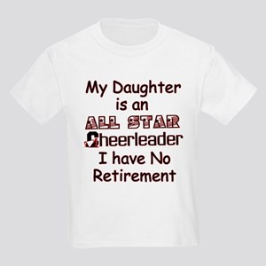 My Daugher Cheers I have No Retirement Kids T-Shir