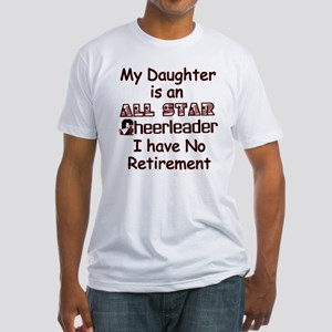 My Daugher Cheers I have No Retirement Fitted T-Sh