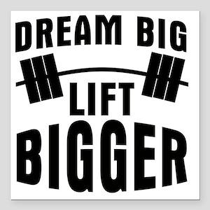 """dream-big-lift-bigger Square Car Magnet 3"""" x 3"""""""