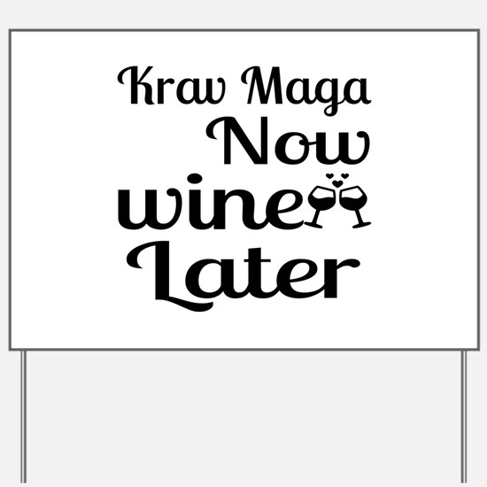 Krav Maga Now Wine Later Yard Sign