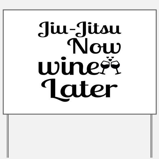 Jiu-Jitsu Now Wine Later Yard Sign