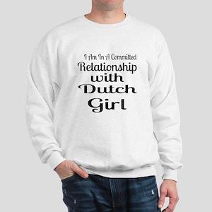 I Am In Relationship With Dutch Girl Sweatshirt