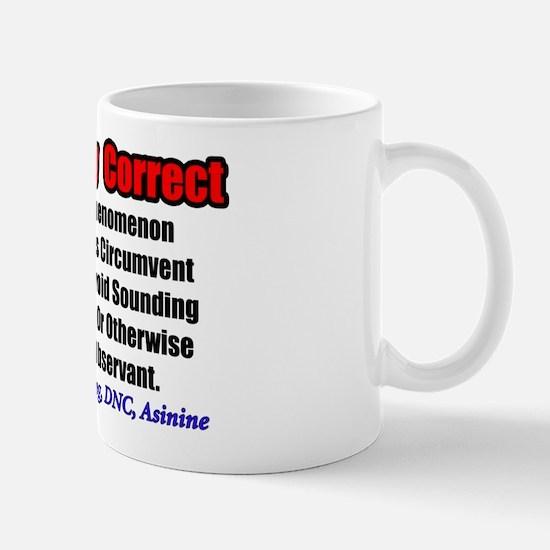 """""""Politically Correct: A Liberal Phenomenon"""" Mug"""