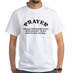 Prayer: He Just Wants To Hear You Beg White T-Shir
