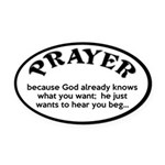 Prayer: He Just Wants To Hear You Beg Oval Car Mag