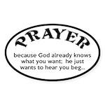 Prayer: He Just Wants To Hear You Beg Sticker (Ova