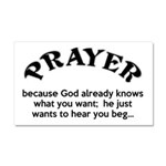 Prayer: He Just Wants To Hear You Beg Car Magnet 2