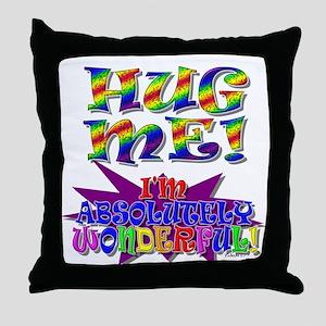 Hug Me!  I'm wonderful! Throw Pillow