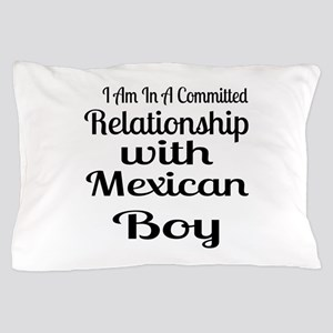I Am In Relationship With Mexican Boy Pillow Case