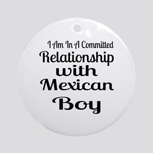 I Am In Relationship With Mexican B Round Ornament
