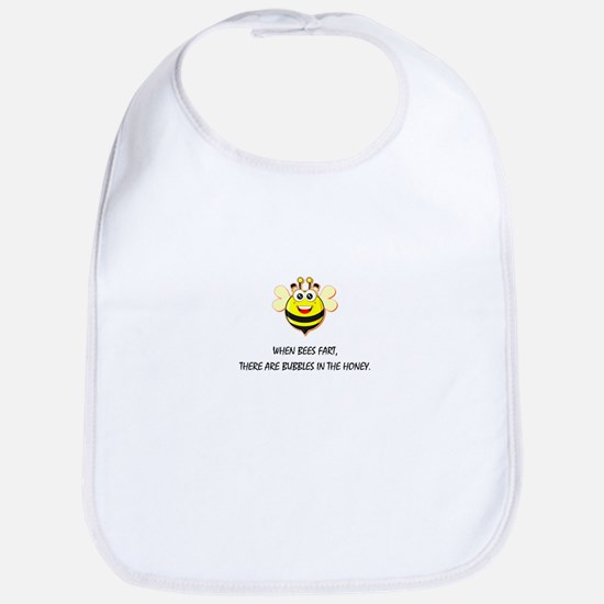 When bees fart there are bubbles in the h Baby Bib