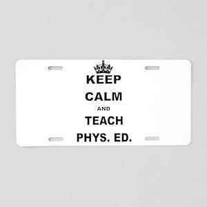 KEEP CALM AND TEACH PHYS ED Aluminum License Plate