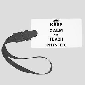 KEEP CALM AND TEACH PHYS ED Luggage Tag