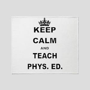 KEEP CALM AND TEACH PHYS ED Throw Blanket