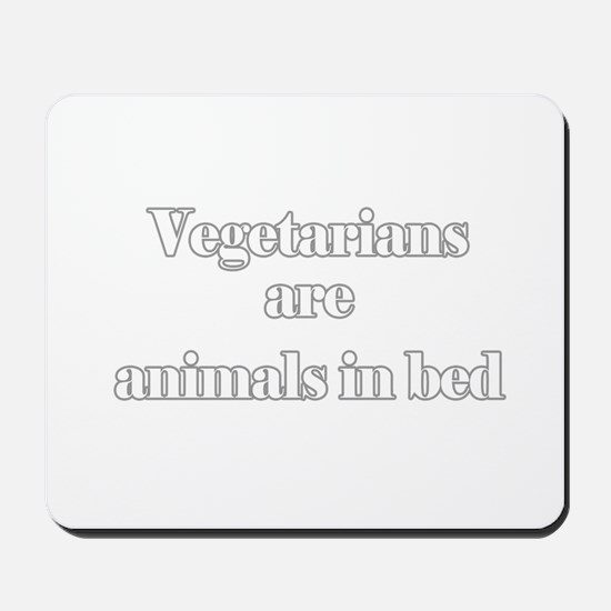 Vegetarians are animals in be Mousepad
