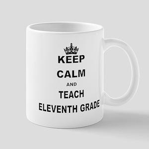 KEEP CALM AND TEACH ELEVENTH Mugs