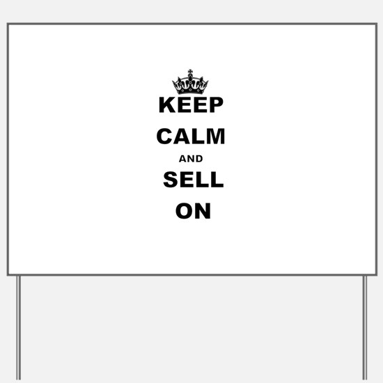 KEEP CALM AND SELL ON Yard Sign