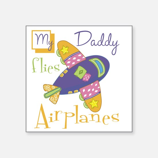 "my daddy flies airplanes Square Sticker 3"" x 3"""