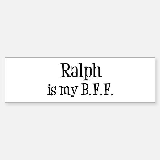 Ralph is my BFF Bumper Bumper Bumper Sticker