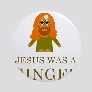 jesus-was-a-ginger Round Ornament