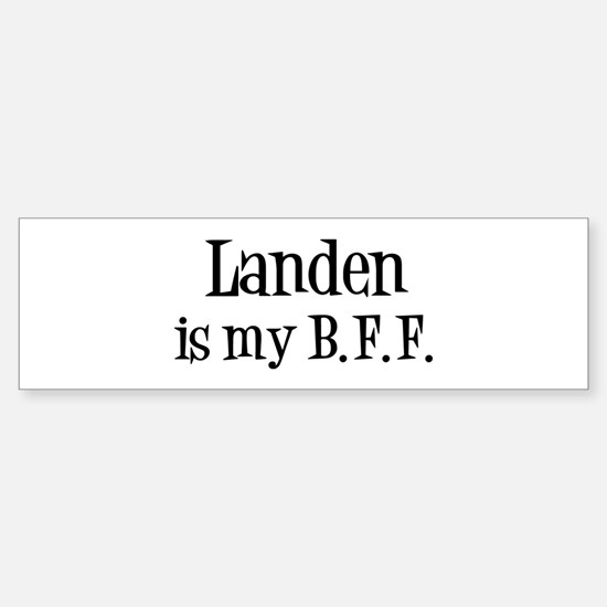 Landen is my BFF Bumper Bumper Bumper Sticker