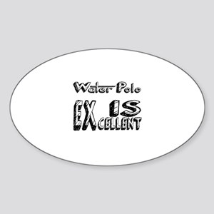 Water Polo Is Excellent Sticker (Oval)