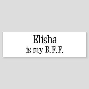 Elisha is my BFF Bumper Sticker
