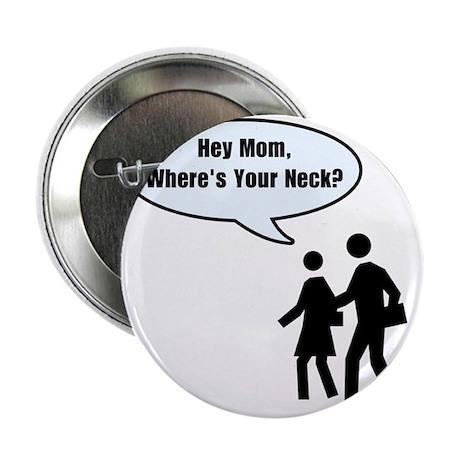 """Wheres Your Neck Mom? 2.25"""" Button"""
