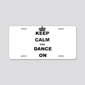 KEEP CALM AND DANCE ON Aluminum License Plate