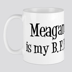 Meagan is my BFF Mug