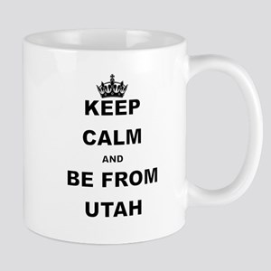 KEEP CALM AND BE FROM UTAH Mugs
