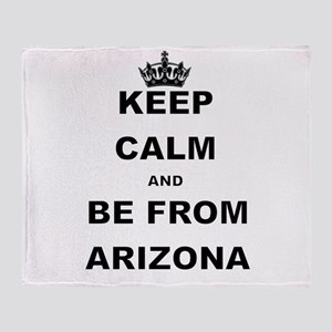 KEEP CALM AND BE FROM ARIZONA Throw Blanket