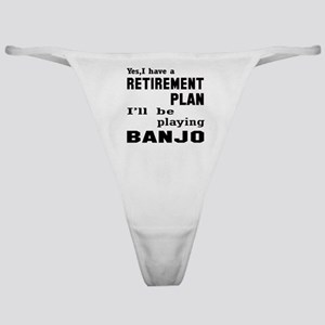 Yes, I have a Retirement plan I'll b Classic Thong
