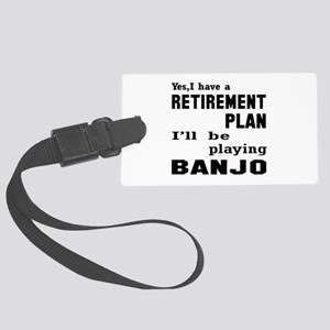 Yes, I have a Retirement plan I' Large Luggage Tag
