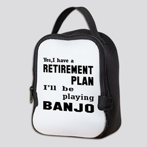 Yes, I have a Retirement plan I Neoprene Lunch Bag